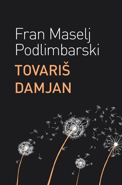 Fran Maselj Podlimbarski: Tovariš Damjan