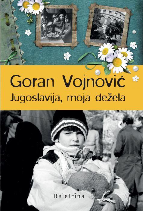 Goran Vojnović: Jugoslavija, moja dežela