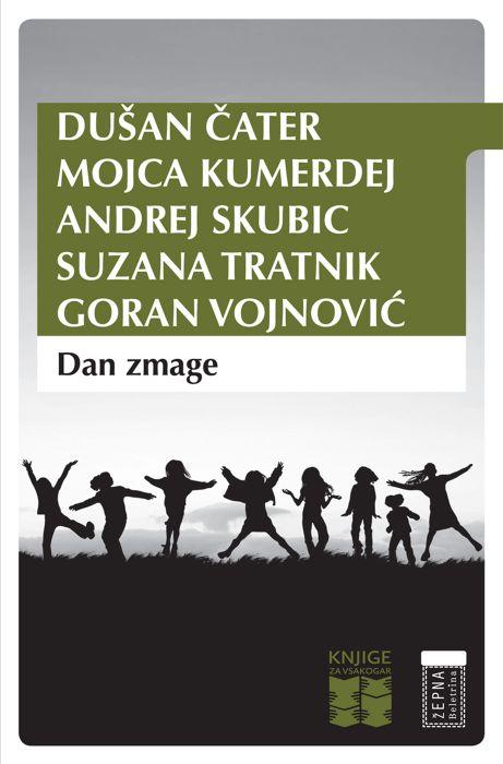 Dušan Čater, Mojca Kumerdej, Andrej Skubic, Suzana Tratnik, Goran Vojnović: Dan zmage