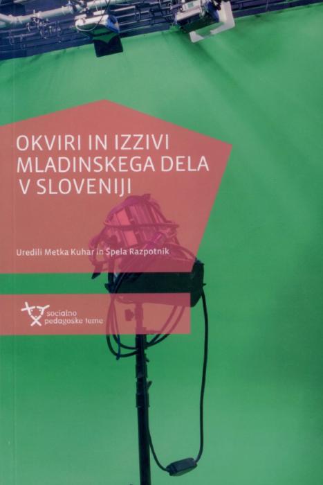 Metka Kuhar, Špela Razpotnik: Okviri in izzivi mladinskega dela v Sloveniji