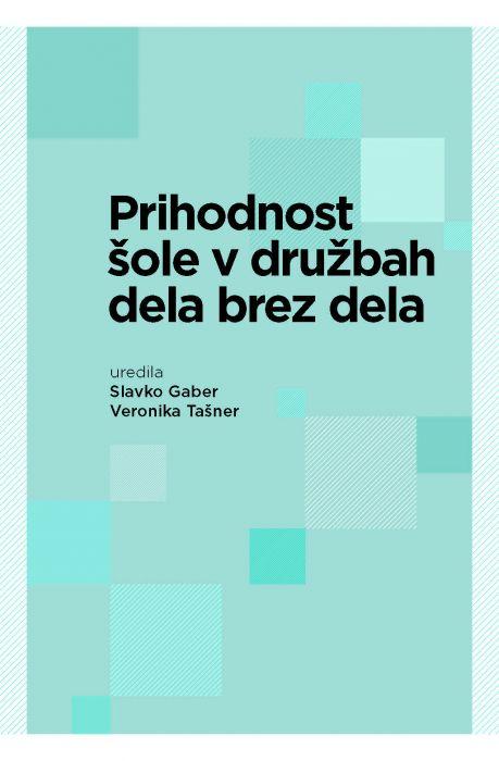 Slavko Gaber, Veronika Tašner: Prihodnost šole v družbah dela brez dela