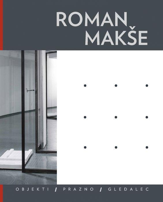 Roman Makše: Objekti / Prazno / Gledalec