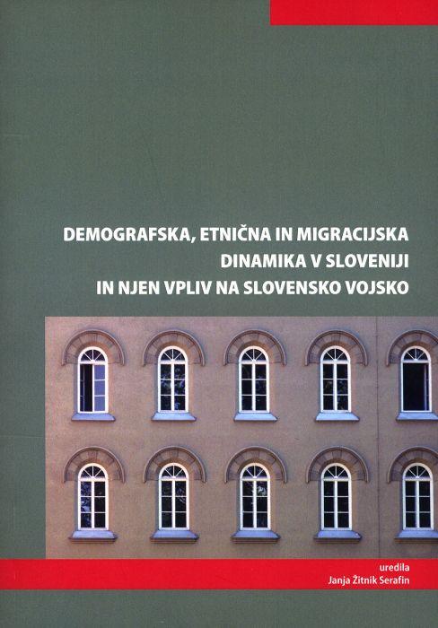 Janja Žitnik Serafin (ur.): Demografska, etnična in migracijska dinamika v Sloveniji in njen vpliv na Slovensko vojsko