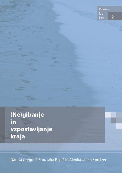 Nataša Gregorič Bon,Jaka Repič,Alenka Janko Spreizer: (Ne)gibanje in vzpostavljanje kraja