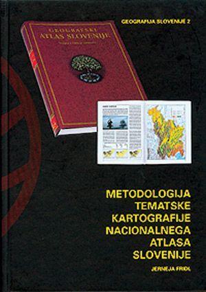 Jerneja Fridl: Metodologija tematske kartografije nacionalnega atlasa Slovenije