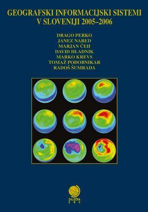 Drago Perko,Janez Nared,Marjan Čeh,David Hladnik,Marko Krevs,Tomaž Podobnikar,Radoš Šumrada (ur.): Geografski informacijski sistemi v Sloveniji 2005–2006