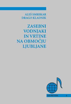 Aleš Smrekar,Drago Kladnik: Zasebni vodnjaki in vrtine na območju Ljubljane