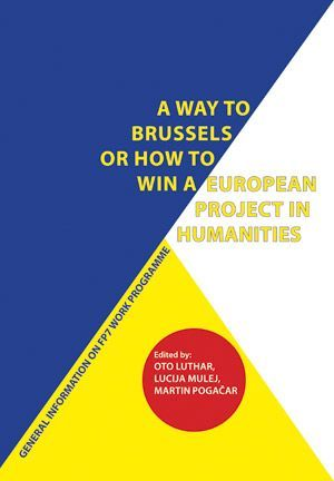 Oto Luthar,Lucija Mulej,Martin Pogačar: A Way to Brussels or How to Win a European Project in Humanities