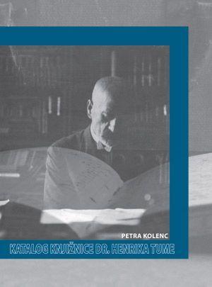 Petra Kolenc: Katalog knjižnice dr. Henrika Tume