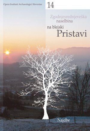 Andrej Pleterski: Zgodnjesrednjeveška naselbina na blejski Pristavi / Frühmittelalterliche Siedlung Pristava in Bled