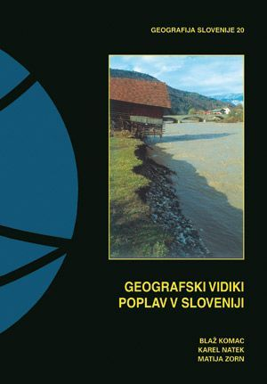 Blaž Komac,Karel Natek,Matija Zorn: Geografski vidiki poplav v Sloveniji