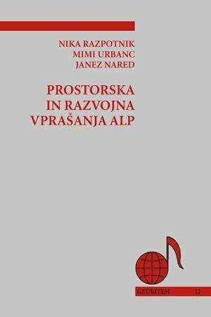 Nika Razpotnik Visković,Mimi Urbanc,Janez Nared: Prostorska in razvojna vprašanja Alp