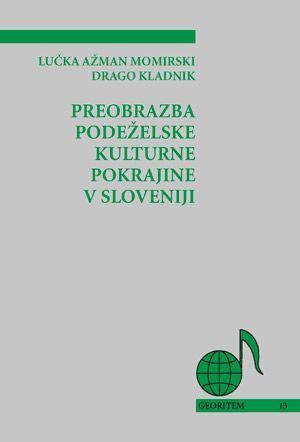 Lučka Ažman Momirski,Drago Kladnik: Preobrazba podeželske kulturne pokrajine v Sloveniji