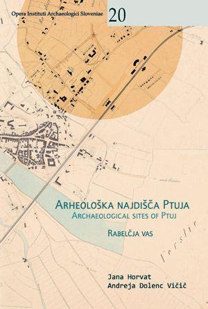 Jana Horvat,Andreja Dolenc Vičič: Arheološka najdišča Ptuja / Archaeological Sites of Ptuj