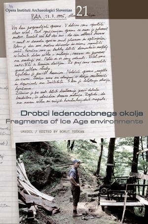 Borut Toškan (ur.): Drobci ledenodobnega okolja / Fragments of Ice Age Environments