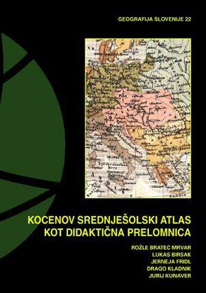 Rožle Bratec Mrvar,Lukas Birsak,Jerneja Fridl,Drago Kladnik,Jurij Kunaver: Kocenov srednješolski atlas kot didaktična prelomnica