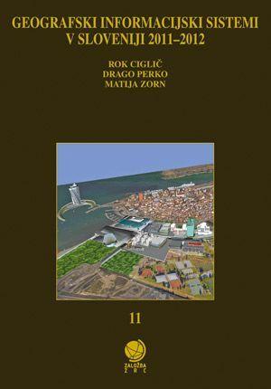 Rok Ciglič,Drago Perko,Matija Zorn (ur.): Geografski informacijski sistemi v Sloveniji 2011–2012