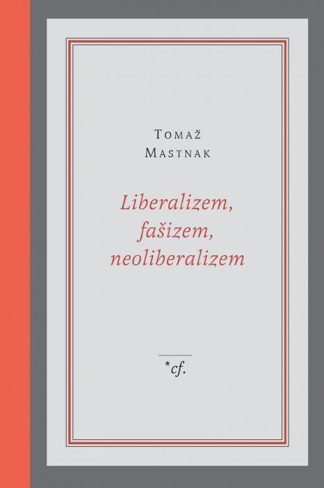 Tomaž Mastnak: Liberalizem, fašizem, neoliberalizem