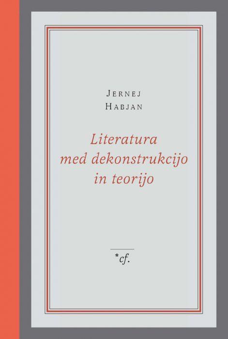 Jernej Habjan: Literatura med dekonstrukcijo in teorijo