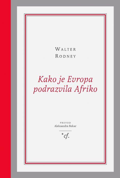 Walter Rodney: Kako je Evropa podrazvila Afriko