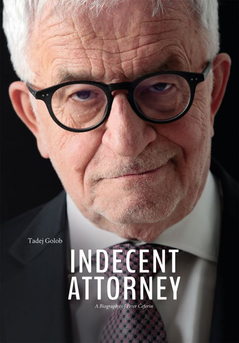Tadej Golob: Indecent Attorney: A Biography of Peter Čeferin