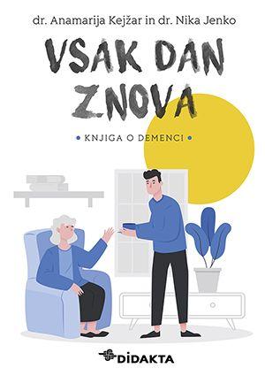 dr. Anamarija Kejžar, dr. Nika Jenko: Vsak dan znova; knjiga o demenci