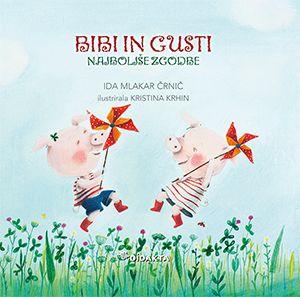 Ida Mlakar Črnič: Bibi in Gusti - najboljše zgodbe