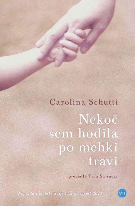 Carolina Schutti: Nekoč sem hodila po mehki travi