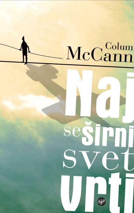 Colum McCann: Naj se širni svet vrti