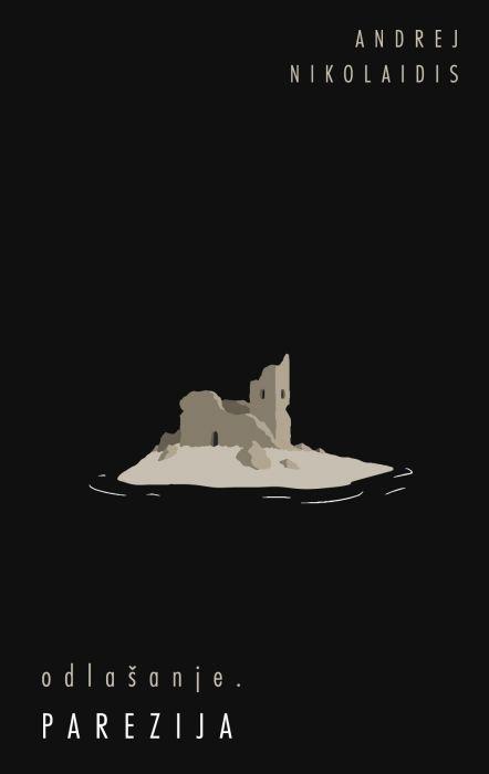 Andrej Nikolaidis: Odlašanje. Parezija