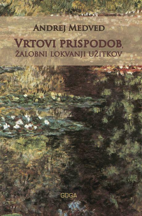 Andrej Medved: Vrtovi prispodob, žalobni lokvanji užitkov