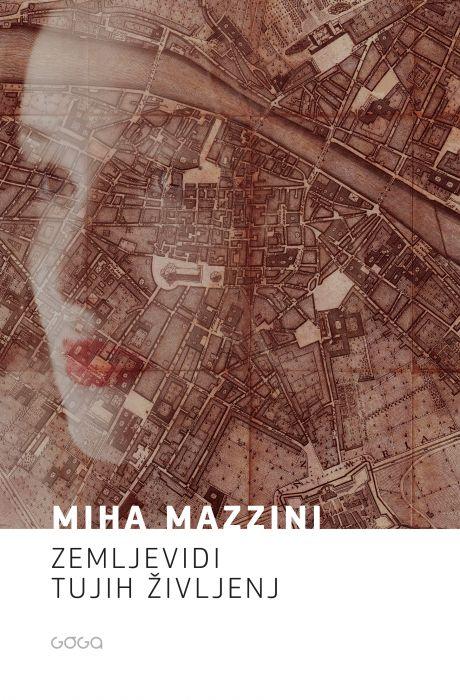 Miha Mazzini: Zemljevidi tujih življenj