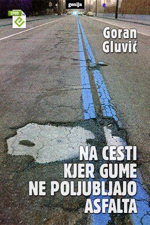 Goran Gluvić: Na cesti kjer gume ne poljubljajo asfalta