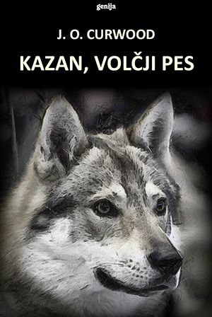 James Oliver Curwood: Kazan, volčji pes