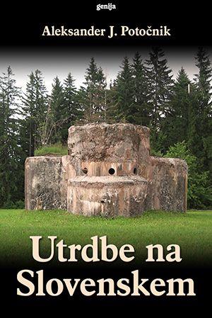 Aleksander J. Potočnik: Utrdbe na Slovenskem