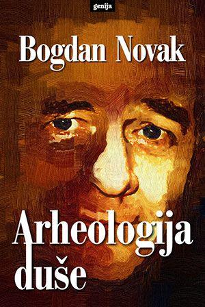 Bogdan Novak: Arheologija duše