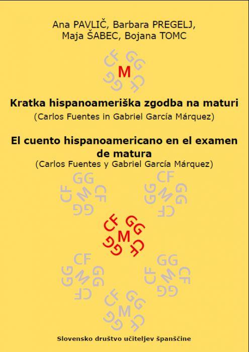 Ana Pavlič, Barbara Pregelj, Maja Šabec, Bojana Tomc: Kratka hispanoameriška zgodba na maturi (Carlos Fuentes in Gabriel García Márquez)