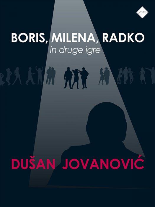Dušan Jovanović: Boris, Milena, Radko in druge igre