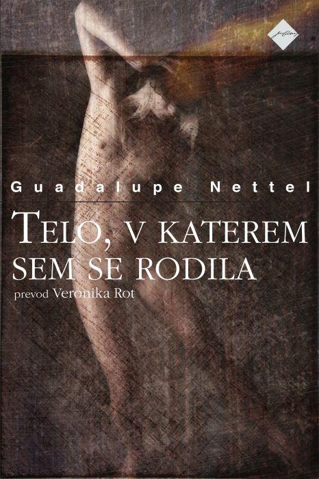 Guadalupe Nettel: Telo, v katerem sem se rodila