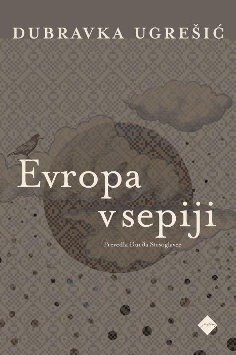 Dubravka Ugrešić: Evropa v sepiji