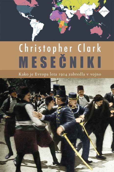 Christopher Clark: Mesečniki - Kako je Evropa leta 1914 zabredla v vojno