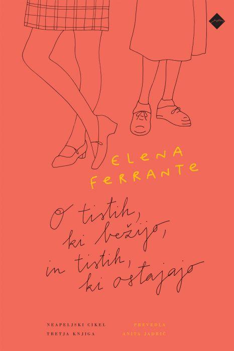 Elena Ferrante: O tistih, ki bežijo, in tistih, ki ostanejo