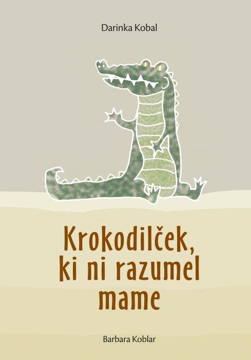 Darinka Kobal: Krokodilček, ki ni razumel mame