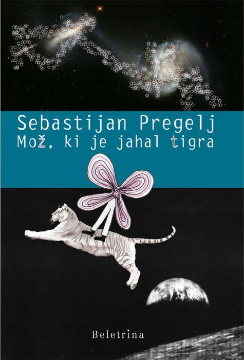 Sebastijan Pregelj: Mož, ki je jahal tigra