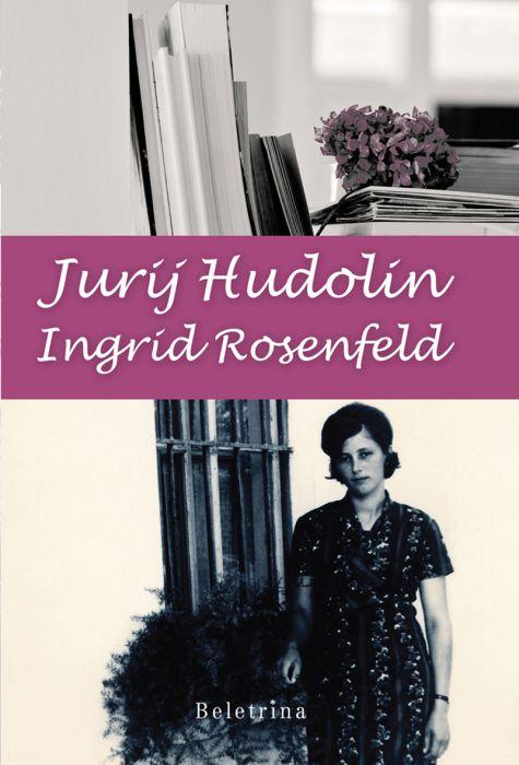 Jurij Hudolin: Ingrid Rosenfeld