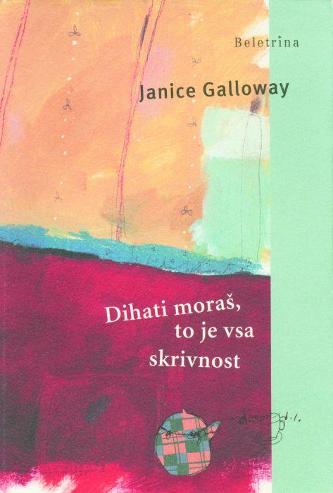 Janice Galloway: Dihati moraš, to je vsa skrivnost