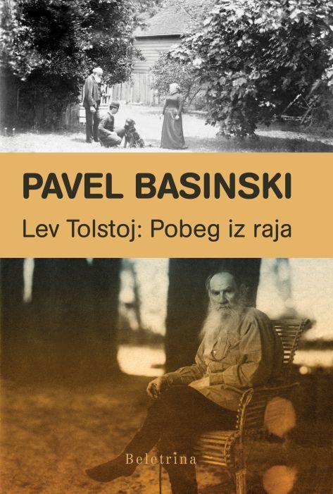 Pavel Basinski: Lev Tolstoj : Pobeg iz raja