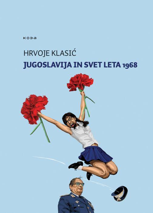Hrvoje Klasić: Jugoslavija in svet leta 1968