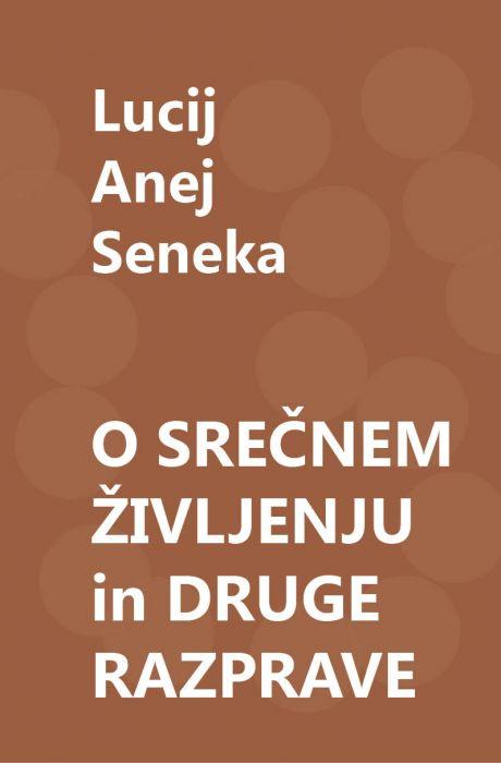 Lucij Anej Seneka: O srečnem življenju in druge razprave