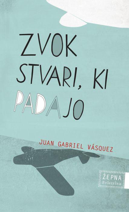 Juan Gabriel Vásquez: Zvok stvari, ki padajo